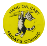 Hang On Baby Friday's Coming Humorous Busy Beaver Button Museum