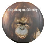 Help Stamp Out Monday Humorous Button Museum