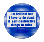I'm Brilliant Humorous Button Museum