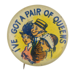 I've Got a Pair of Queens Humorous Button Museum