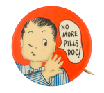 No More Pills Doc Humorous Button Museum