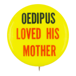 Oedipus Loved His Mother Humorous Button Museum