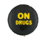 On Drugs Humorous Button Museum