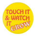 Touch It and Watch It Grow Humorous Button Museum