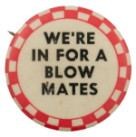 We're In For A Blow Mates Ice Breakers Busy Beaver Button Museum