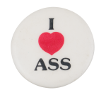 I Love Ass I Heart Buttons Button Museum