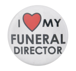 I Heart My Funeral Director I ♥ Buttons Button Museum