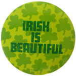 Irish Is Beautiful Social Lubricators Button Museum
