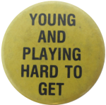 Young And Playing Hard To Get Social Lubricators Button Museum