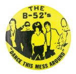 The B 52'S Dance This Mess Around Music Button Museum
