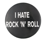 I Hate Rock N Roll Music Button Museum
