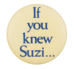 If You Knew Suzi Music Button Museum