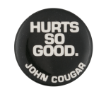 John Cougar Hurts So Good Music Button Museum