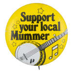 Support Your Local Mummer Music Button Museum