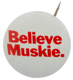 Believe Muskie Political Busy Beaver Button Museum