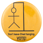 Don't Leave Chad Hanging Political Busy Beaver Button Museum