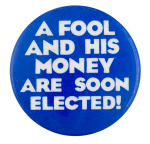 A Fool And His Money Political Button Museum