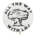 All the Way with LBJ Cloud Political Button Museum