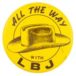 All the Way with LBJ Hat Political Button Museum