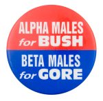 Alpha Males for Bush Political Button Museum