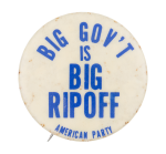 Big Government is a Big Rip Off Political Button Museum