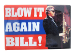 Blow It Again Bill Political Button Museum