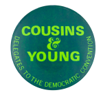Cousins & Young Delegates Political Button Museum