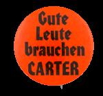 Gute Leute Brauchen Carter Political Button Museum