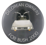 Delorean Owners for Bush 2000 Political Button Museum