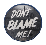 Dont Blame Me Political Button Museum