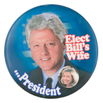 Elect Bill's Wife Political Button Museum
