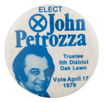 Elect John Petrozza Political Button Museum
