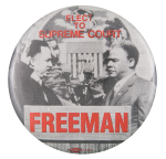 Elect to Supreme Court Freeman Political Button Museum