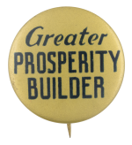 Greater Prosperity Builder Political Button Museum