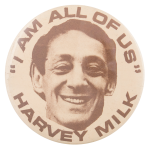 Harvey Milk I Am All Of Us Political Button Museum