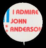 I Admire John Anderson Political Button Museum