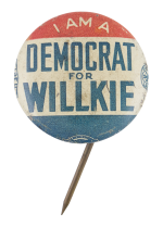 I am a Democrat for Willkie Political Button Museum