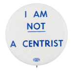 I am Not a Centrist Political Button Museum