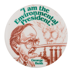 I am the Environmental President Political Button Museum