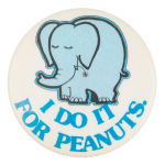 I Do it for Peanuts Political Button Museum