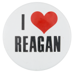 I Love Reagan I Love Buttons Button Museum