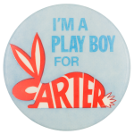 I'm a Play Boy for Carter Political Button Museum