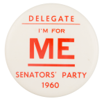 I'm for Me Senators' Party 1960 Political Button Museum