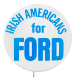 Irish Americans for Ford Political Button Museum