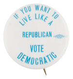 Live Like a Republican Political Button Museum