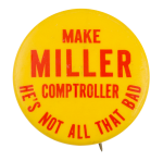 Make Miller Comptroller Political Button Museum