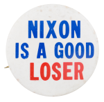 Nixon is a Good Loser Political Button Museum