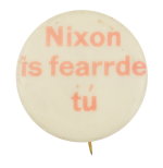 Nixon is Fearrde Tu Political Button Museum