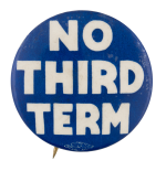 No Third Term Blue Political Button Museum