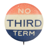 No Third Term Political Button Museum